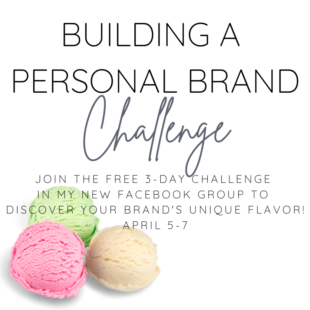 """text states """"Building a personal brand challenge - Join the free 3-day challenge in my new Facebook group to discover your brand's unique flavor! April 5-7"""" with an image of 3 scoops of ice cream"""